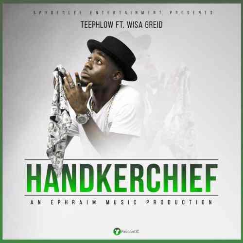 TeePhlow ft. Wisa Greid Handkerchief - TeePhlow ft. Wisa Greid - Handkerchief (Prod. by Ephraim)