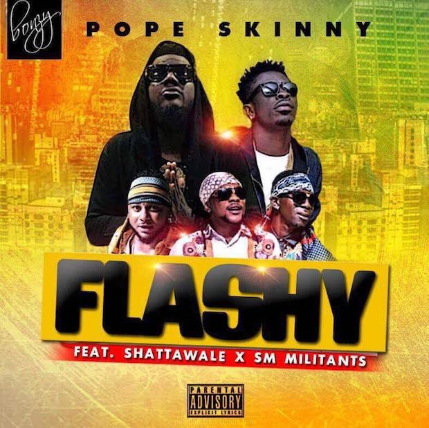 POPE SKINNY ft. SHATTA WALE X MILITANTS FLASHY PROD. BY M.O.G - POPE SKINNY ft. SHATTA WALE X MILITANTS - FLASHY (PROD. BY M.O.G)