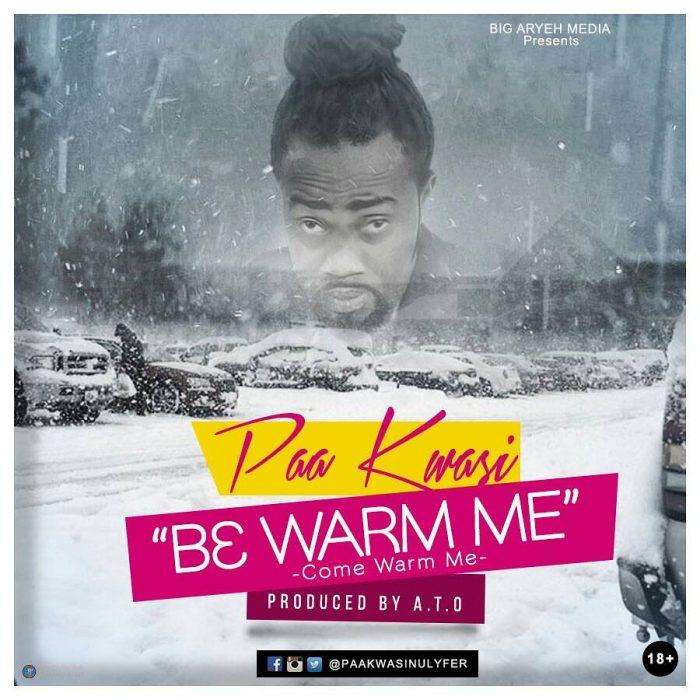 paa kwesi - Paa Kwasi - B3 WARM ME (prod. by A.T.O)
