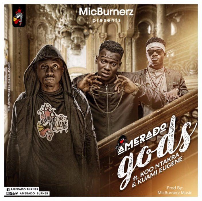 Amerado ft. Koo Ntakra x Kuami Eugene gODS Prod.by MicBurnerz Music - gODS - Amerado ft. Kuami Eugene x Koo Ntakra (Prod.by MicBurnerz Music)