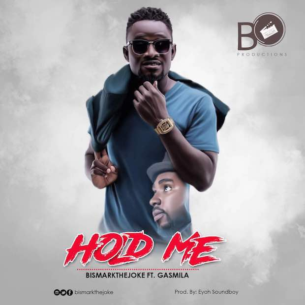BISMARK THE JOKE ft. GASMILLA HOLD ME Prod.by Eyoh Soundboy - BISMARK THE JOKE ft. GASMILLA - HOLD ME (Prod.by Eyoh Soundboy)