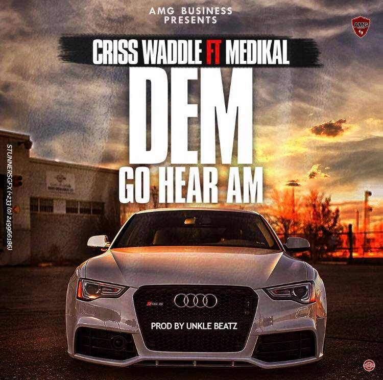 Criss Waddle ft. Medikal Dem Go Hear Am - Criss Waddle ft. Medikal - Dem Go Hear Am