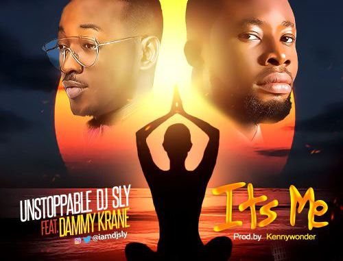 DJ Sly ft. Dammy Krane Its Me - DJ Sly ft. Dammy Krane - Its Me