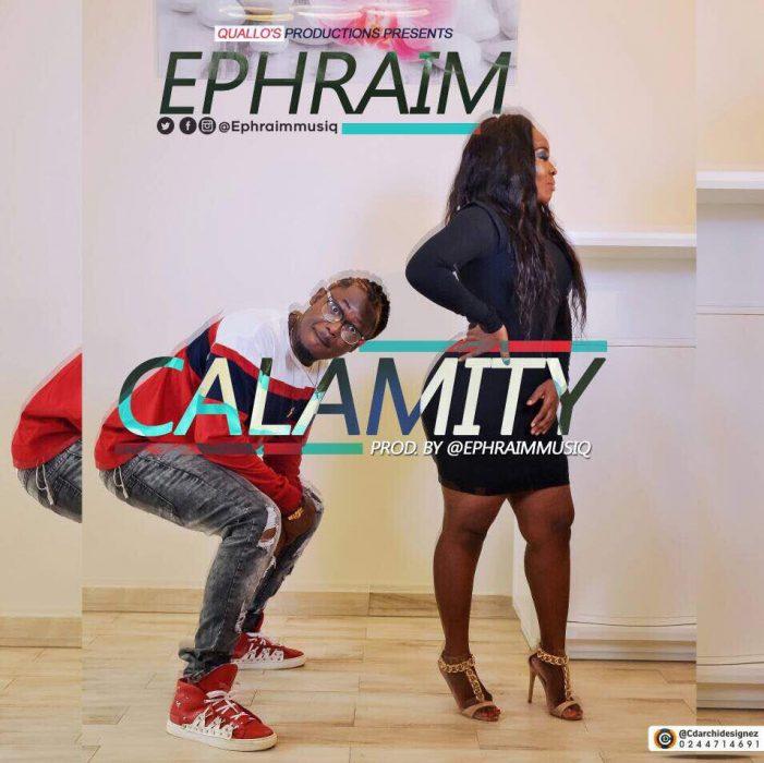 Ephraim Calamity prod. by Ephraimmusiq - Ephraim - Calamity (prod. by Ephraimmusiq)