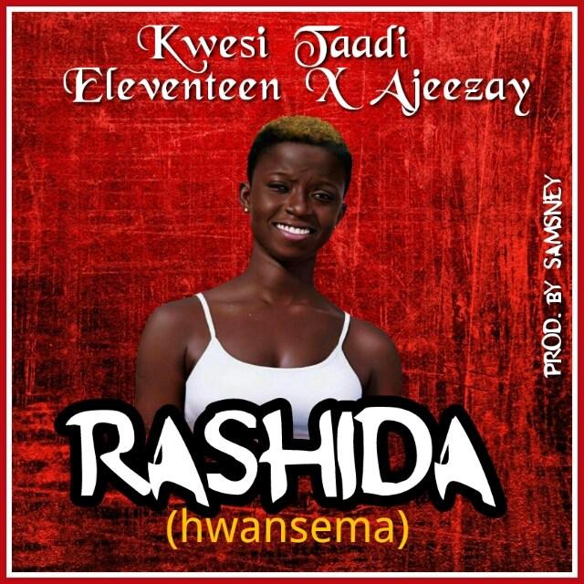 Kwesi Taadi x Ajeezay x Eleventeen Rashida Nwansima - Kwesi Taadi x Ajeezay x Eleventeen - Rashida (Nwansima) (Prod. By Samsney)
