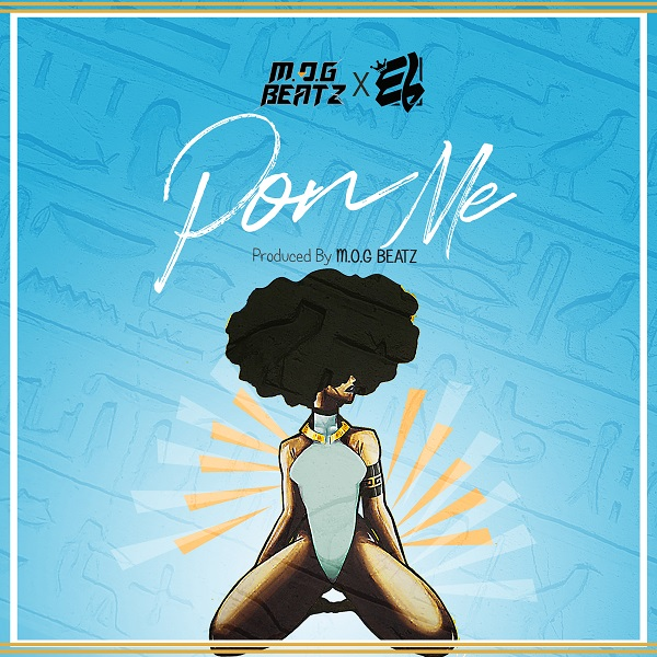 M.O.G Beatz ft. E.L Pon Me Prod. by M.O.G Beatz - M.O.G Beatz ft. E.L - Pon Me (Prod. by M.O.G Beatz)