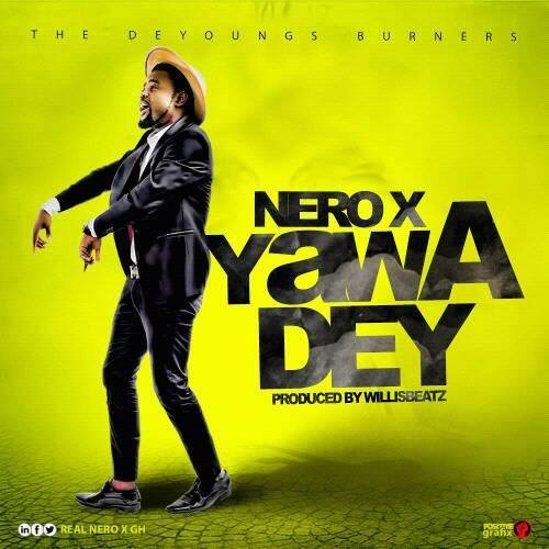 Nero X Yawa Dey Prod. By WillisBeatz - Nero X - Yawa Dey (Prod. By WillisBeatz)