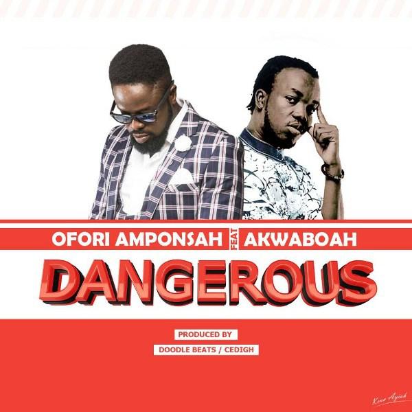 Ofori Amponsah Dangerous - Ofori Amponsah - Dangerous ft. Akwaboah