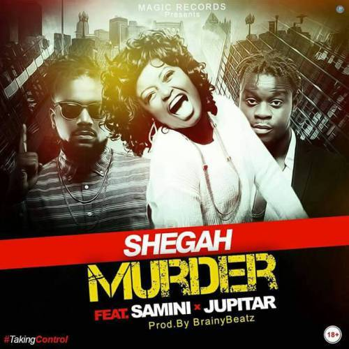 Shegah ft. Samini x Jupitar Murder Prod. by BrainyBeatz - Shegah ft. Samini x Jupitar - Murder (Prod. by BrainyBeatz)