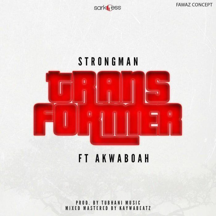 Strongman ft. Akwaboah TransformerProd By Tubhani Muzik - Strongman ft. Akwaboah - Transformer(Prod By Tubhani Muzik)