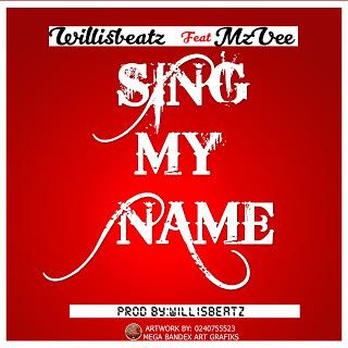 Willisbeatz x MzVee Sing My Name Prod. By WillisBeatz - Willisbeatz x MzVee - Sing My Name (Prod. By WillisBeatz)