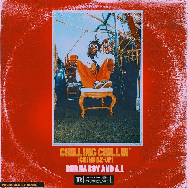 Burna Boy A.I. Chilling Chillin Grind Re Up - Burna Boy & A.I. - Chilling Chillin (Grind Re Up)