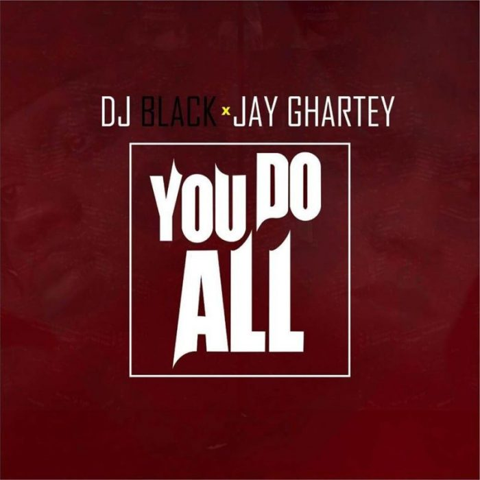 DJ Black and Jay Ghartey You Do All - DJ Black and Jay Ghartey - You Do All