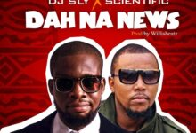 Photo of DJ Sly X Scientific- Dah Na News (Prod. by Willisbeatz)