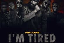 Sammy Forson - I'm Tired ft. Cabum , E.L ,Ko-jo Cue , Obibini & LJ