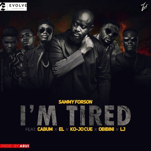 Sammy Forson Im Tired ft. Cabum E.L Ko jo Cue Obibini LJ  - Sammy Forson - I'm Tired ft. Cabum , E.L ,Ko-jo Cue , Obibini & LJ