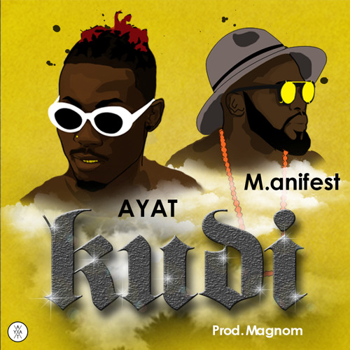 AYAT ft. M.anifest KUDI Prod by Magnom BlissGh.com Promo - AYAT ft. M.anifest - KUDI (Prod by Magnom)