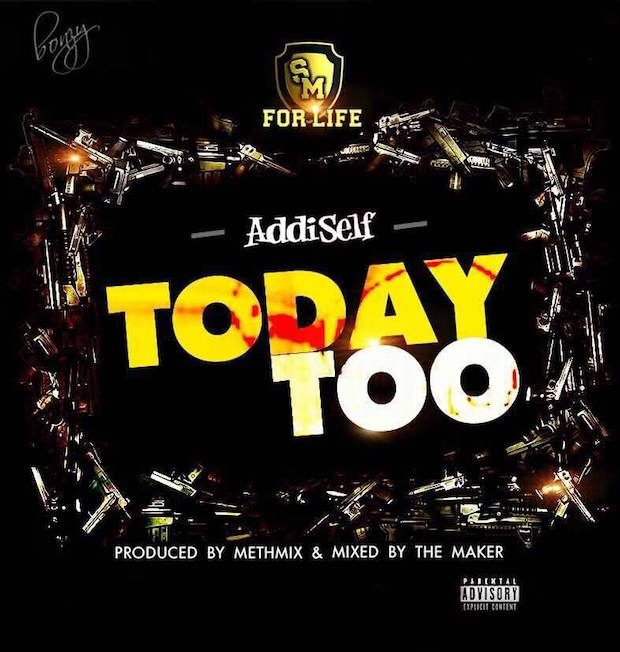 Addi Self - Today Too (Prod.By Methmix Ms By Shatta Wale)