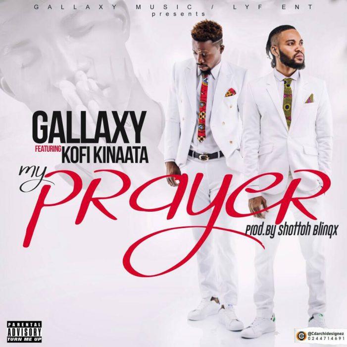 Gallaxy ft. Kofi Kinaata - My prayer (Prod. by Shottoh Blinqx)