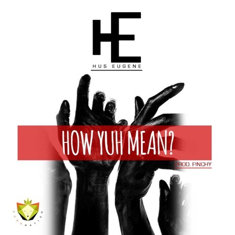 Hus Eugene - How Yuh Mean (Prod. by Finchy)