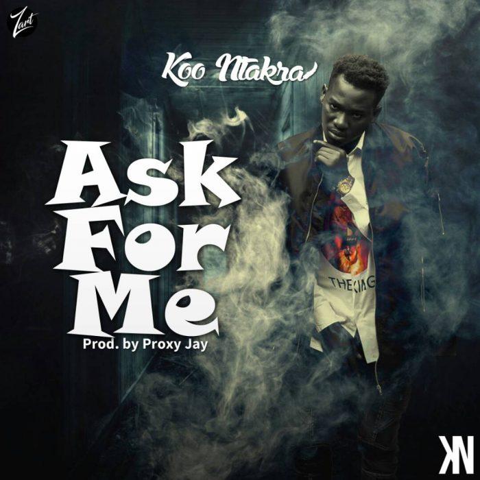 Koo Ntakra - Ask For Me (Prod. By Proxy Jay)