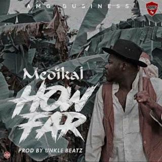 Medikal - How Far (Prod. by UnkleBeatz)