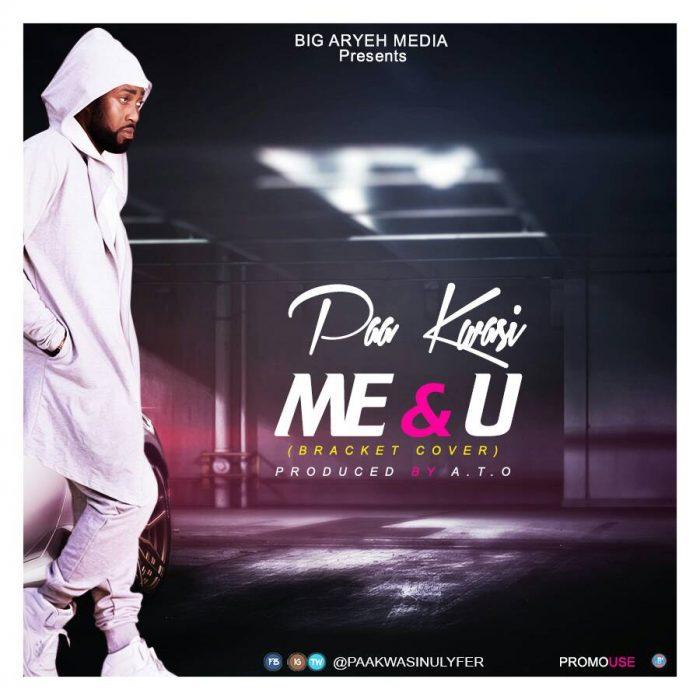 Paa Kwasi - Me & U (Bracket Corver Prod. by ATO)