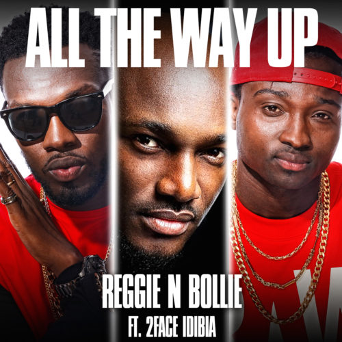 Reggie N Bollie ft. 2Baba All The Way Up BlissGh.com Promo - Reggie N Bollie ft. 2Baba - All The Way Up