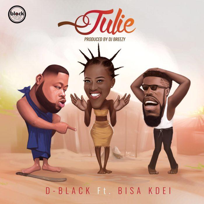D Black ft. Bisa Kdei Julie prod. DJ Breezy - D Black ft. Bisa Kdei - Julie (prod. DJ Breezy) {Download mp3}