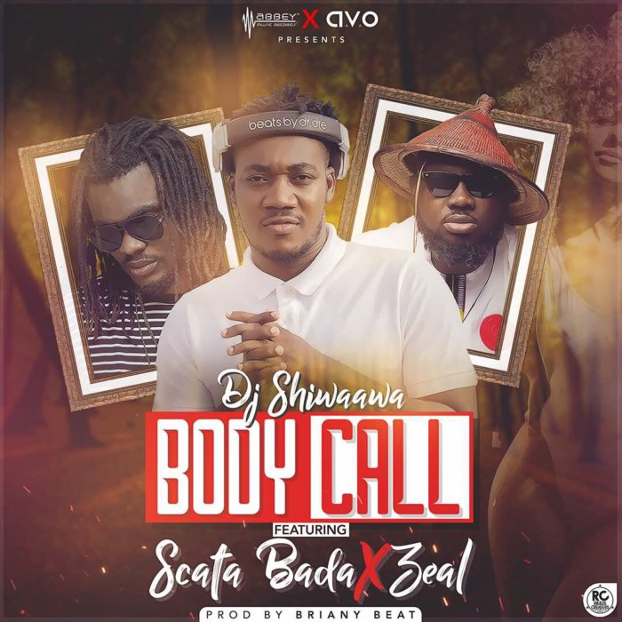 Dj Shiwaawa ft. Scata Bada Zeal BODY CALL - Dj Shiwaawa ft. Scata Bada, Zeal - BODY CALL (prod. by brainyBEatz)