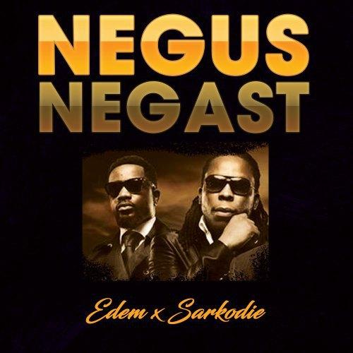Edem ft. Sarkodie Negus Negast - Edem ft. Sarkodie - Negus Negast