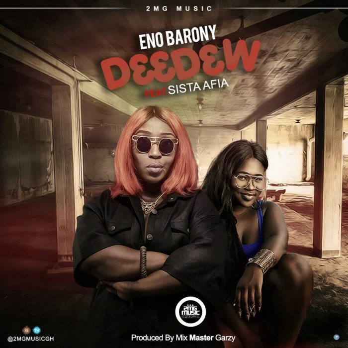 Eno Barony ft. Sister Afia D33d3w Prod. By Mix Master Garzy BlissGh.com Promo - Download: Eno Barony ft. Sista Afia - D33d3w (Prod. By Mix Master Garzy)