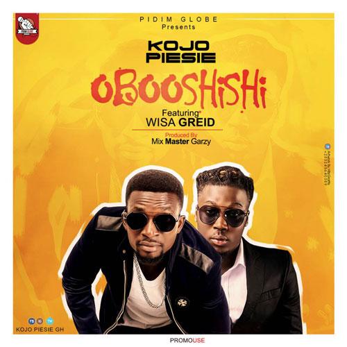 Kojo Piesie ft. Wisa Greid Oboo Shishi Prod. by Mix Master Garzy - Kojo Piesie ft. Wisa Greid - Oboo Shishi (Prod. by Mix Master Garzy)