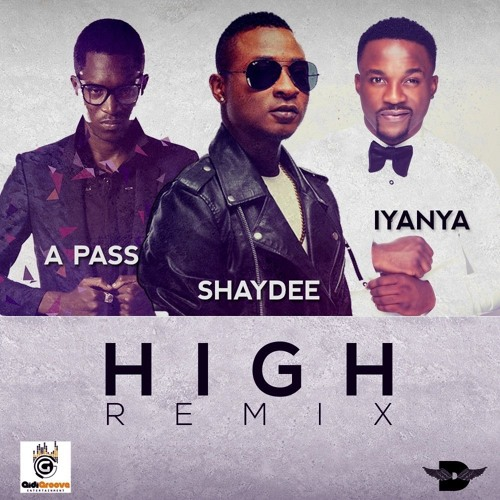 Shaydee ft. Iyanya A pass High Rmx - Shaydee ft. Iyanya & A Pass - High Rmx {Download mp3}