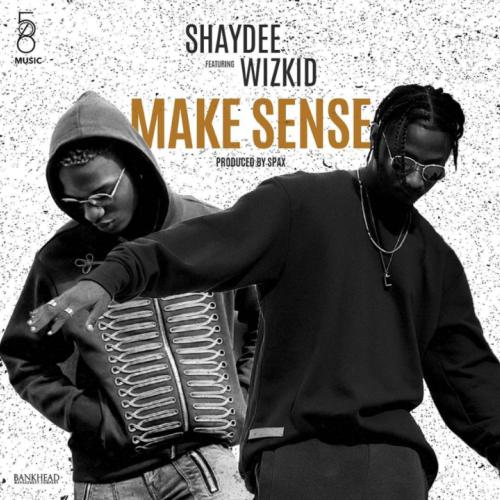 Shaydee ft. Wizkid - Make Sense (Prod. By Spax)