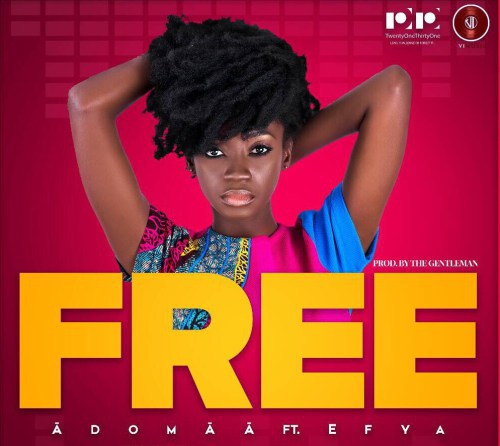 Adomaa ft. Efya Free - Adomaa ft. Efya - Free (Prod. by The Gentleman)