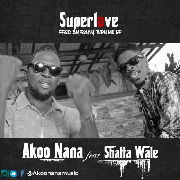 Akoo Nana Super Love ft. Shatta Wale - Akoo Nana - Super Love ft. Shatta Wale [Download mp3]