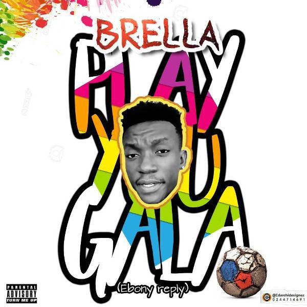 Brella Play You Gala Ebony Reply - [Music Download mp3] Brella - Play You Gala (Ebony Reply)