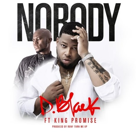 D.Black ft. King Promise Nobody Prod. by RonyTurnMeUp - Download: D Black - Nobody ft. King Promise (Prod. by RonyTurnMeUp)