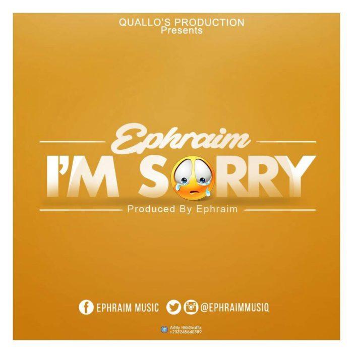 Ephraim IM Sorry Prod. By Ephraimmusiq  - Ephraim - I'm Sorry