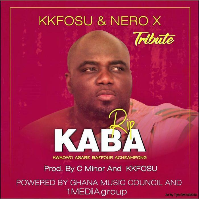 KK Fosu x Nero X Tribute RIP KABA - KK Fosu x Nero X - Tribute (RIP KABA)