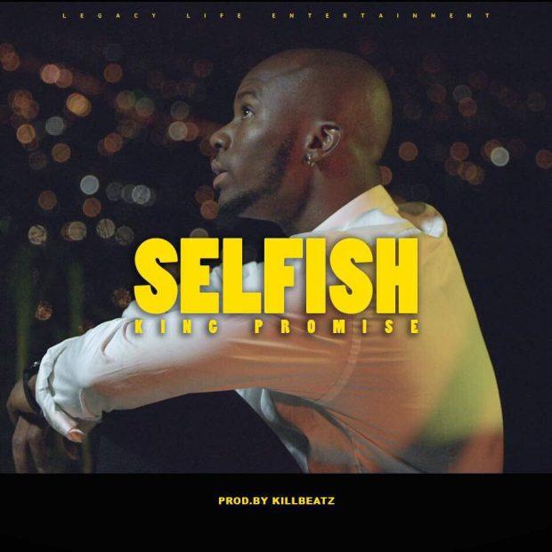 King Promise Selfish - King Promise - Selfish (Prod. by Killbeatz) [Download mp3]