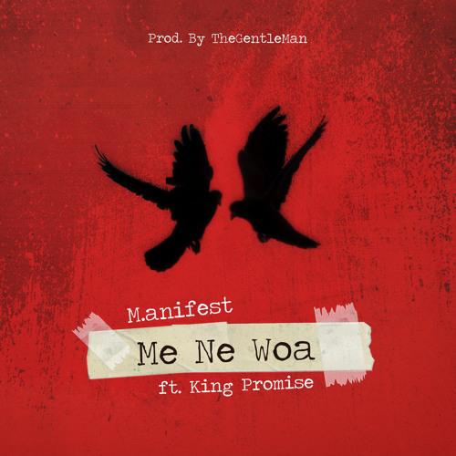 M.anifest ft. King Promise Me Ne Woa - M.anifest ft. King Promise - Me Ne Woa