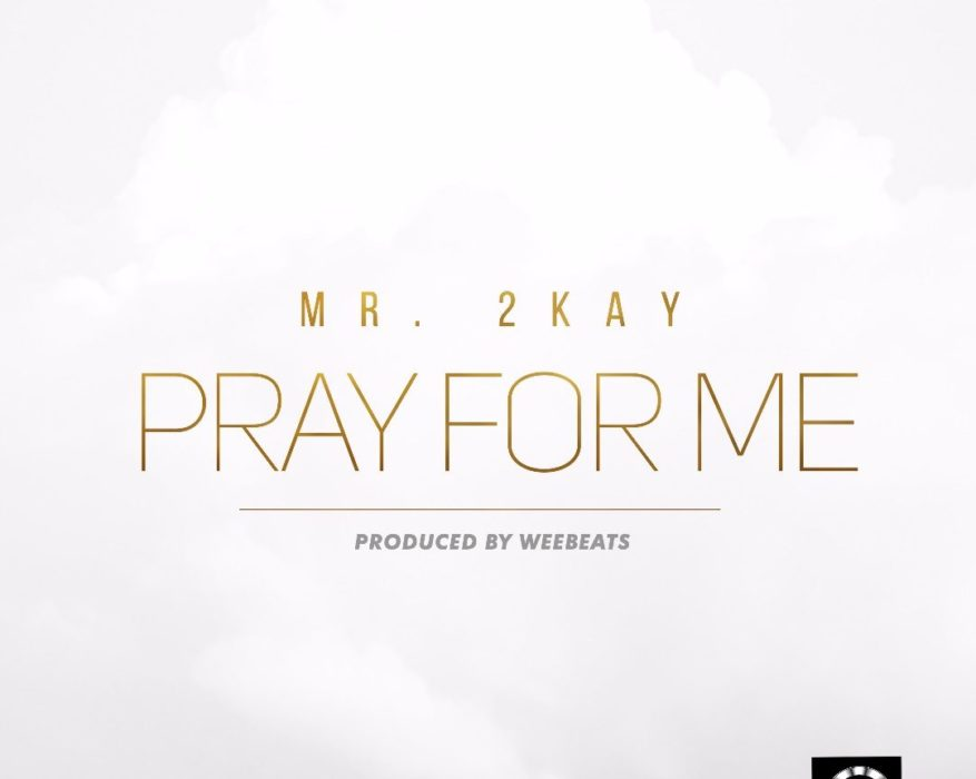 Mr 2kay Pray for Me - Mr 2kay - Pray for Me {Download mp3}