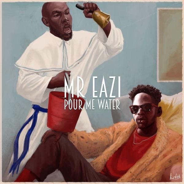 Mr Eazi Pour Me Water Prod. By E Kelly - Mr Eazi - Pour Me Water (Prod. By E Kelly)