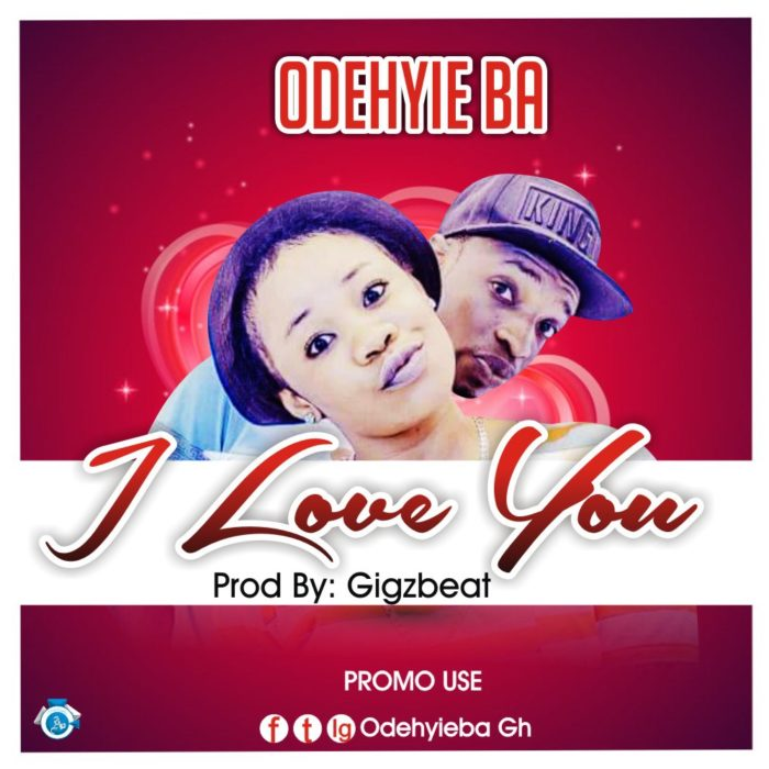 Odehyie Ba I love you - Odehyie Ba - I love you (prod.by Gigzbeat)