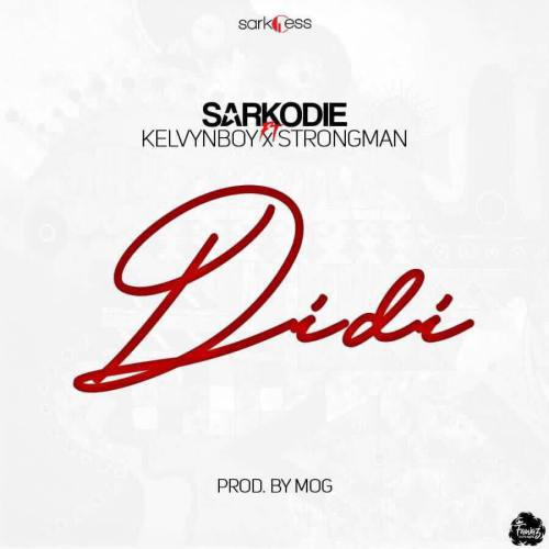 Sarkodie ft. Kelvynboy and Strongman Didi - Sarkodie ft. Kelvynboy and Strongman - Didi (Prod. by MOG Beatz)