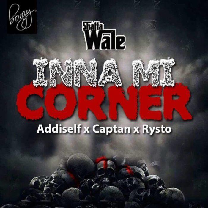 Shatta Wale in a mi corner  - Shatta Wale - Inna Mi Corner x Addiself x Captan x Rysto