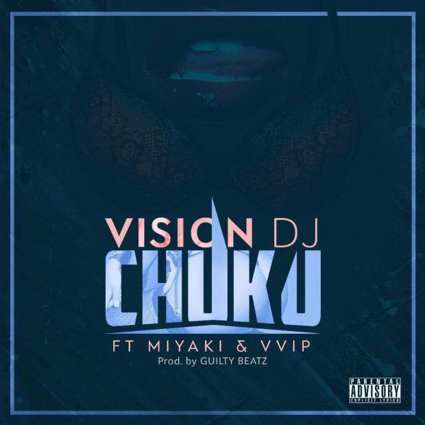 Vision DJ ft. VVIP Miyaki Chuku  - Vision DJ ft. VVIP, Miyaki - Chuku (Prod. By GuiltyBeatz)