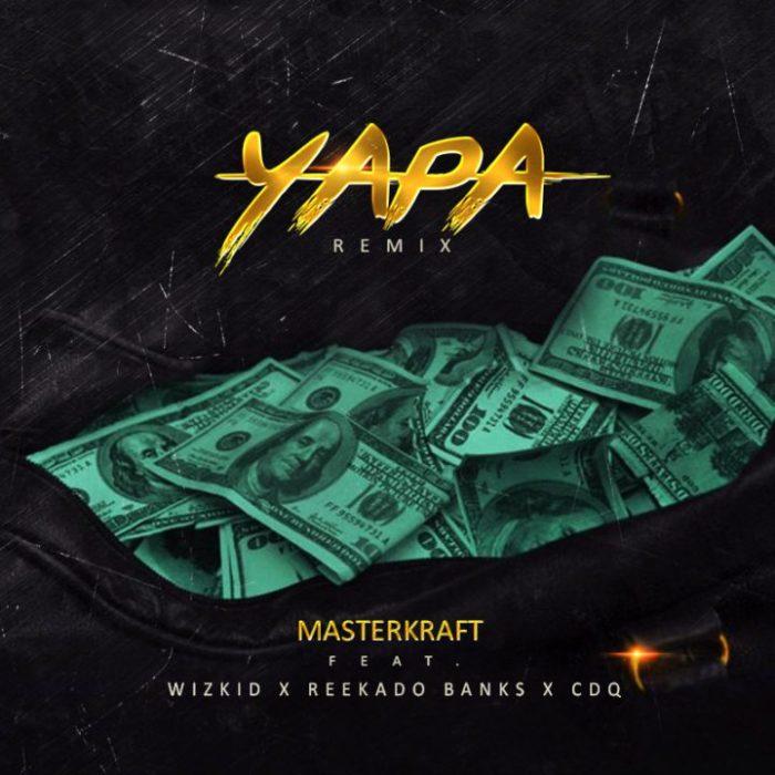 Yapa Remix Masterkraft ft. Wizkid Reekado Banks CDQ  - Yapa Remix ~ Masterkraft ft. Wizkid, Reekado Banks & CDQ